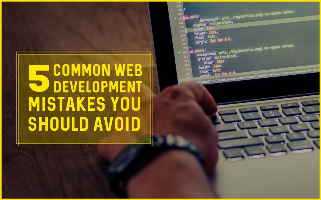 5 Common Web Development Mistakes You Should Avoid