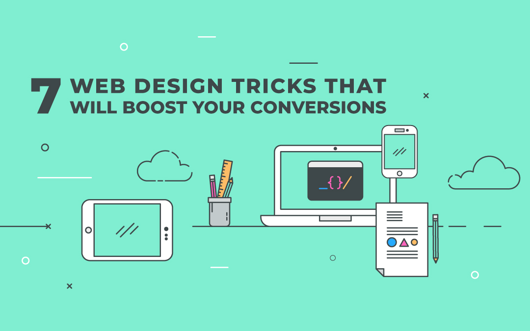 7 Web Design Tricks that will Boost Your Conversions