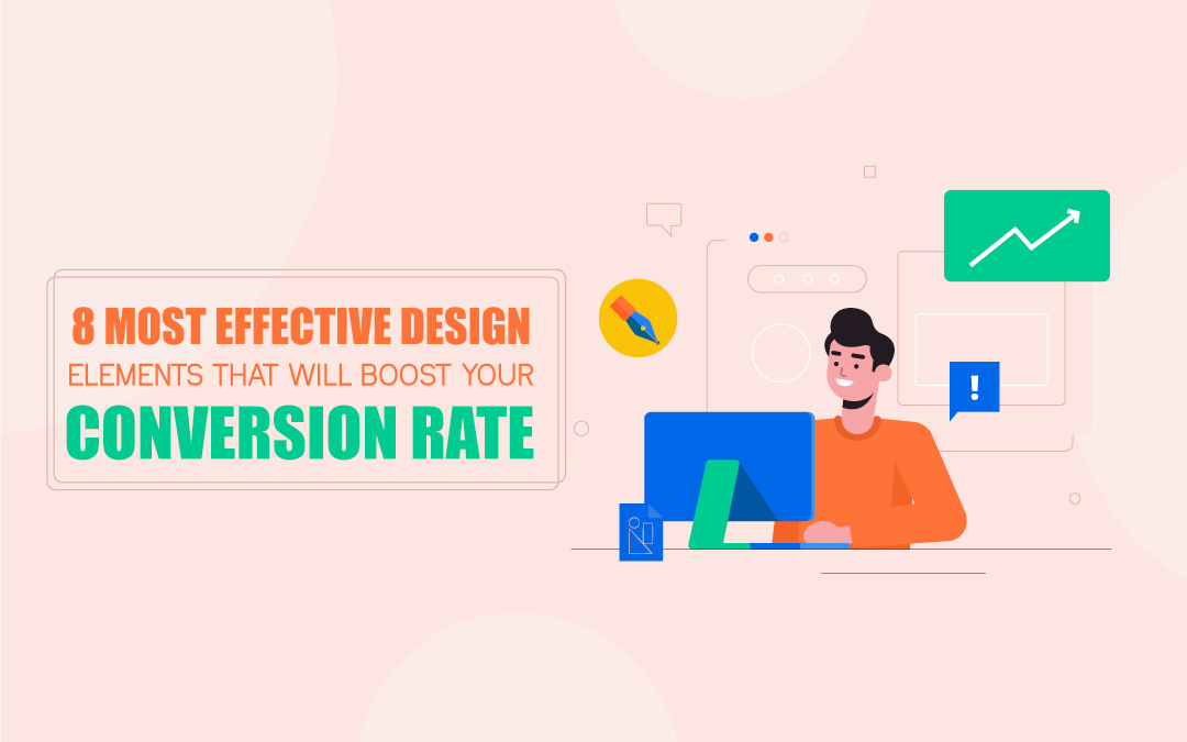 8 Most Effective Design Elements that will Boost your Conversion Rate